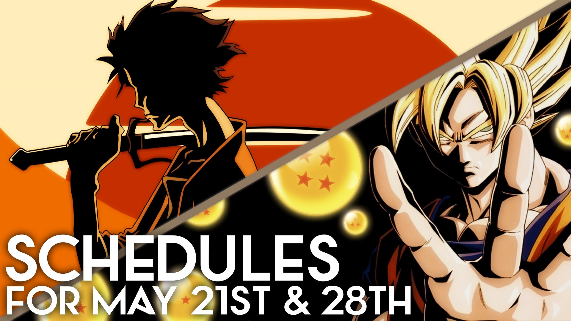 Toonami Schdeules for May 21st and 28th