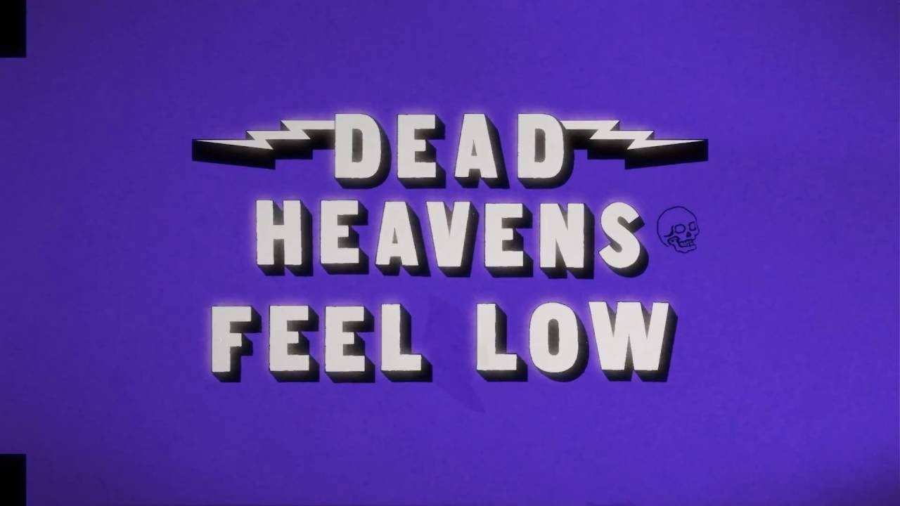 Dead Heavens Feel Low